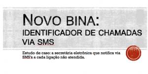 Conheça a BINA que envia seu relatório de chamadas via SMS.